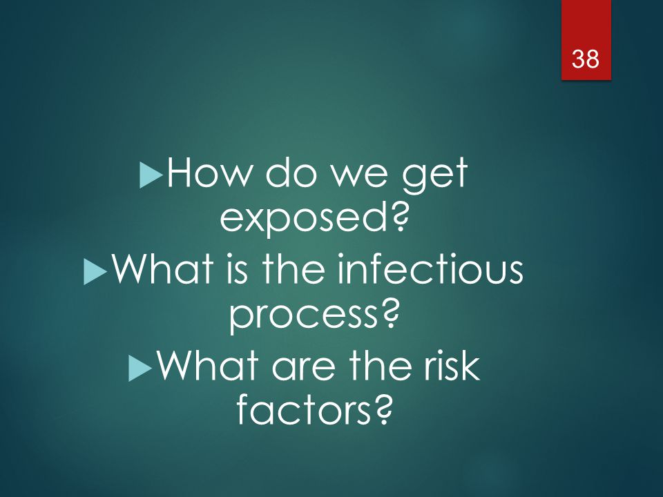 What is the infectious process What are the risk factors