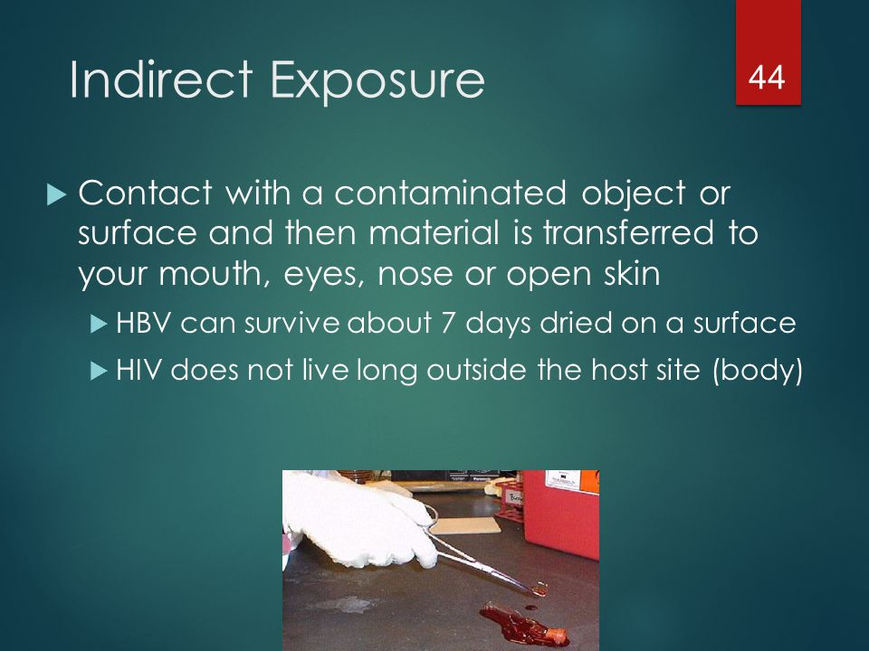 Indirect Exposure Contact with a contaminated object or surface and then material is transferred to your mouth, eyes, nose or open skin.