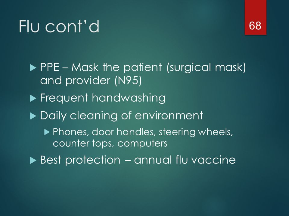 Flu cont'd PPE – Mask the patient (surgical mask) and provider (N95)