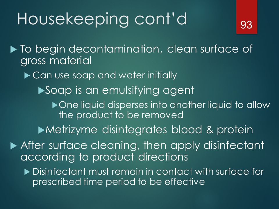 Housekeeping cont'd To begin decontamination, clean surface of gross material. Can use soap and water initially.