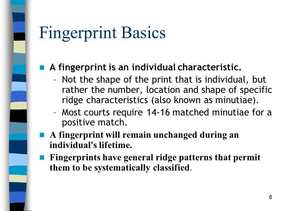 Fingerprint Basics A fingerprint is an individual characteristic.