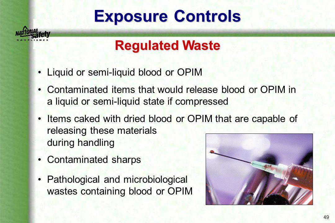 Exposure Controls Regulated Waste Liquid or semi-liquid blood or OPIM