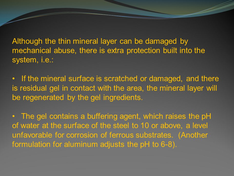 Although the thin mineral layer can be damaged by mechanical abuse, there is extra protection built into the system, i.e.: