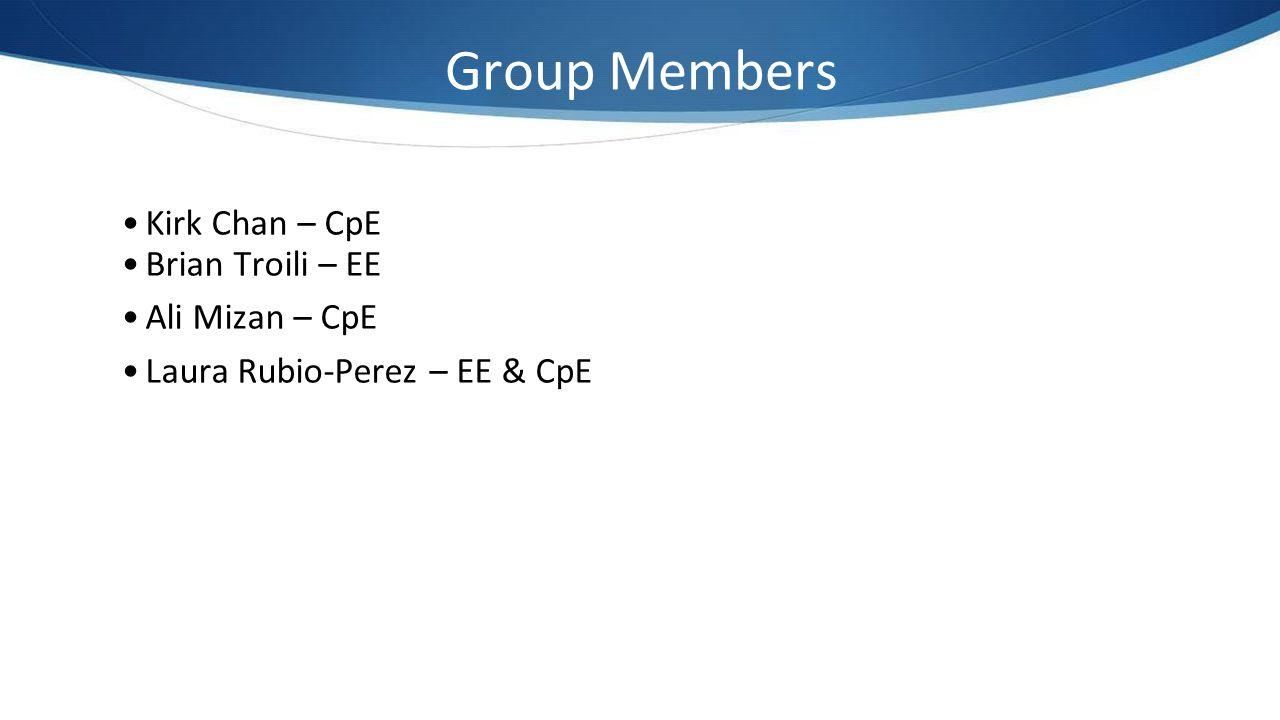 Group Members Kirk Chan – CpE Brian Troili – EE Ali Mizan – CpE