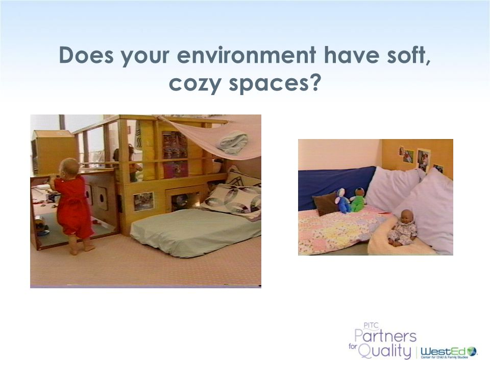 Does your environment have soft, cozy spaces