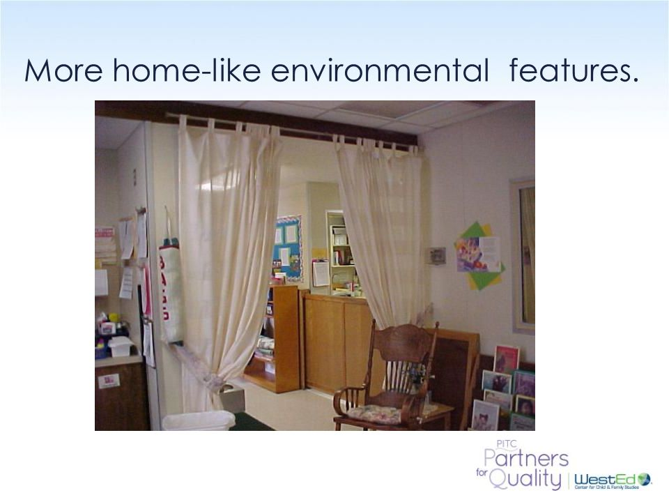 More home-like environmental features.