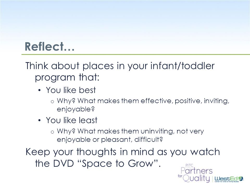 Reflect… Think about places in your infant/toddler program that: