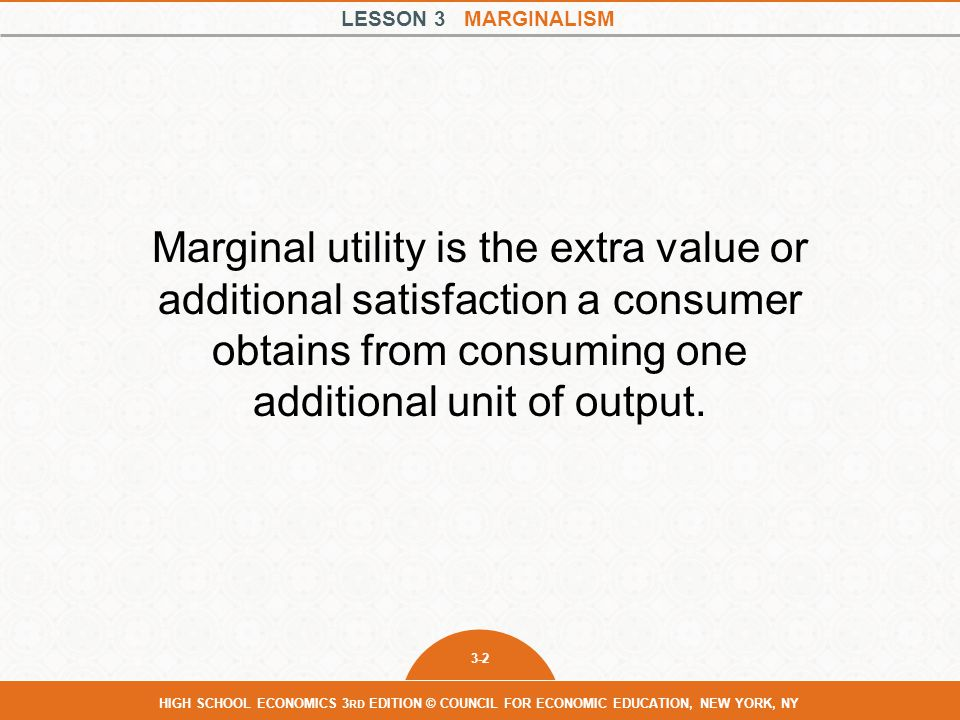 Marginal utility is the extra value or additional satisfaction a consumer obtains from consuming one additional unit of output.