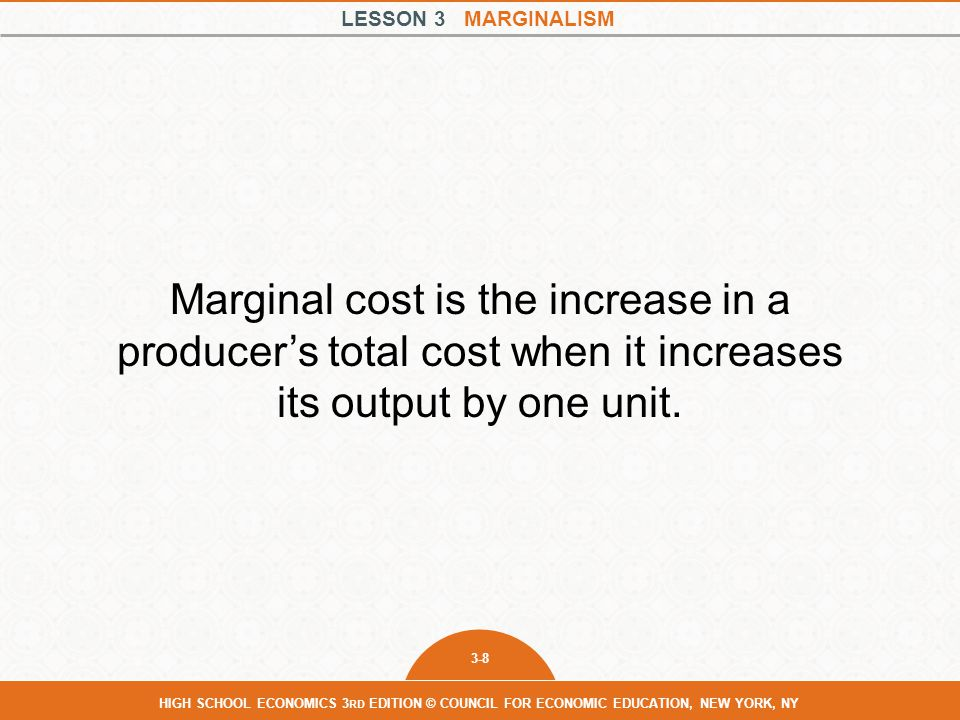 Marginal cost is the increase in a producer's total cost when it increases its output by one unit.