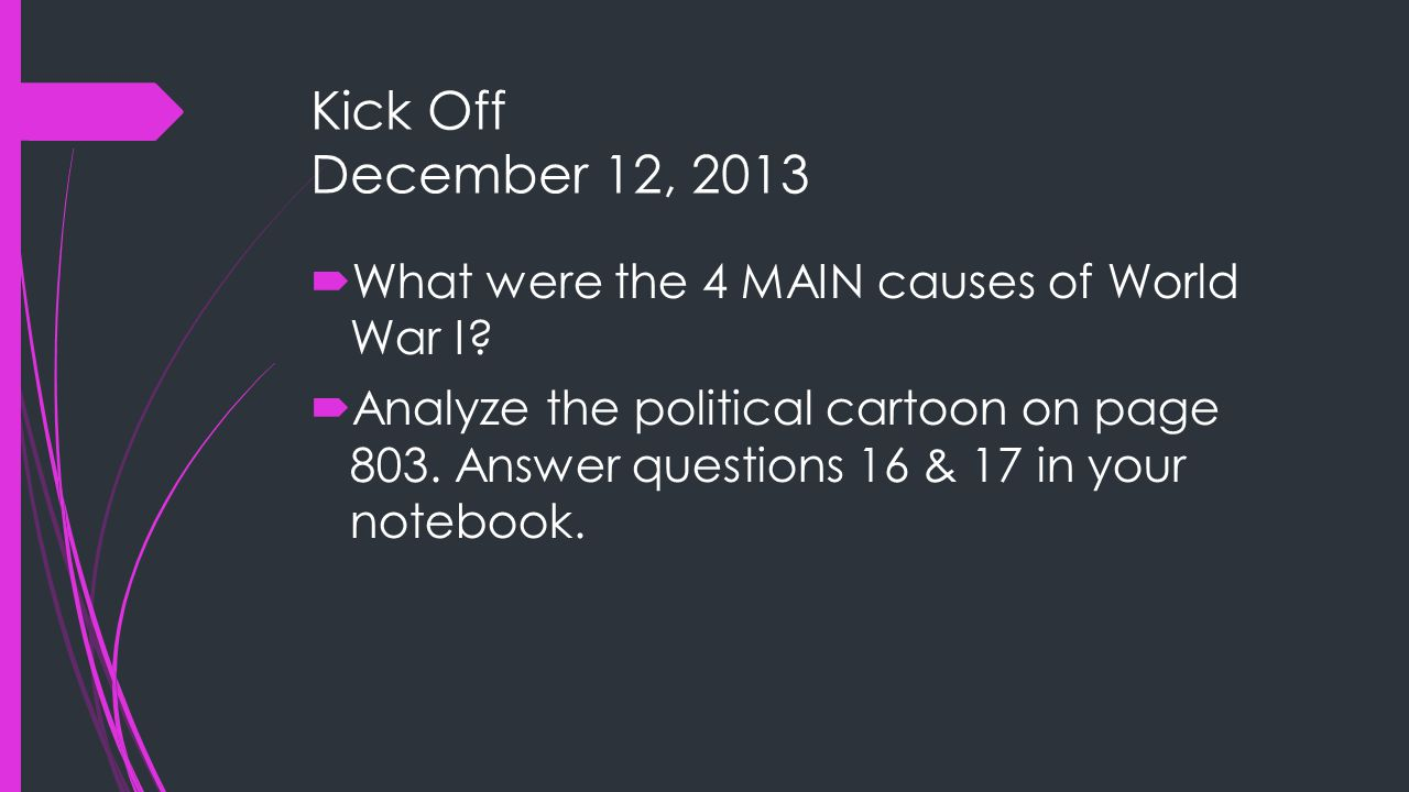 Kick Off December 12, 2013 What were the 4 MAIN causes of World War I