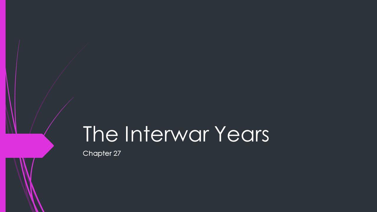 The Interwar Years Chapter 27
