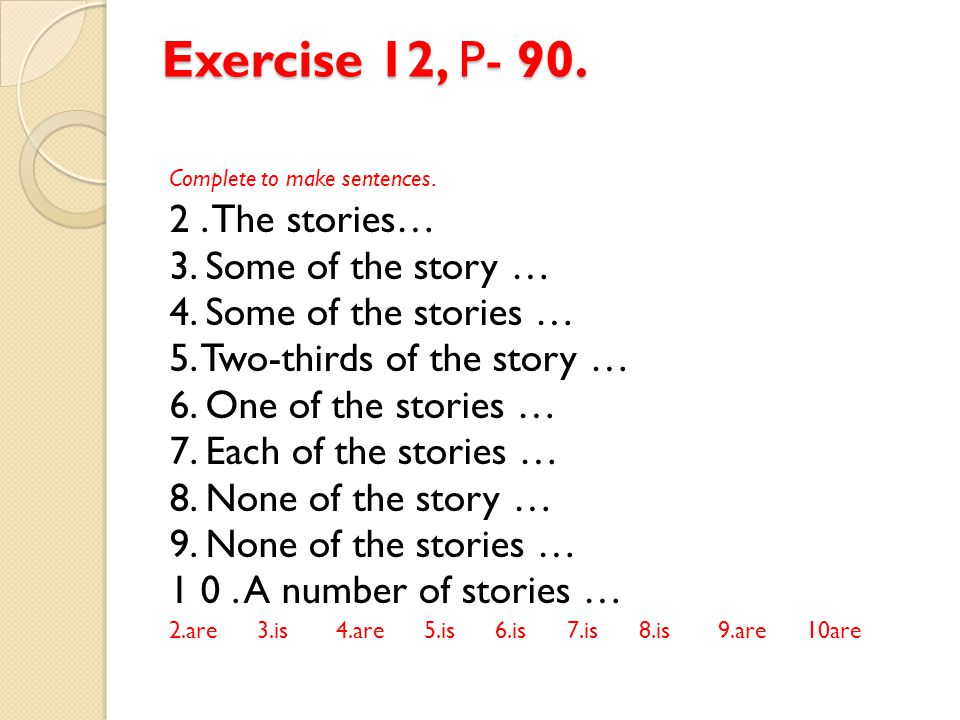 Exercise 12, P- 90. 2 . The stories… 3. Some of the story …
