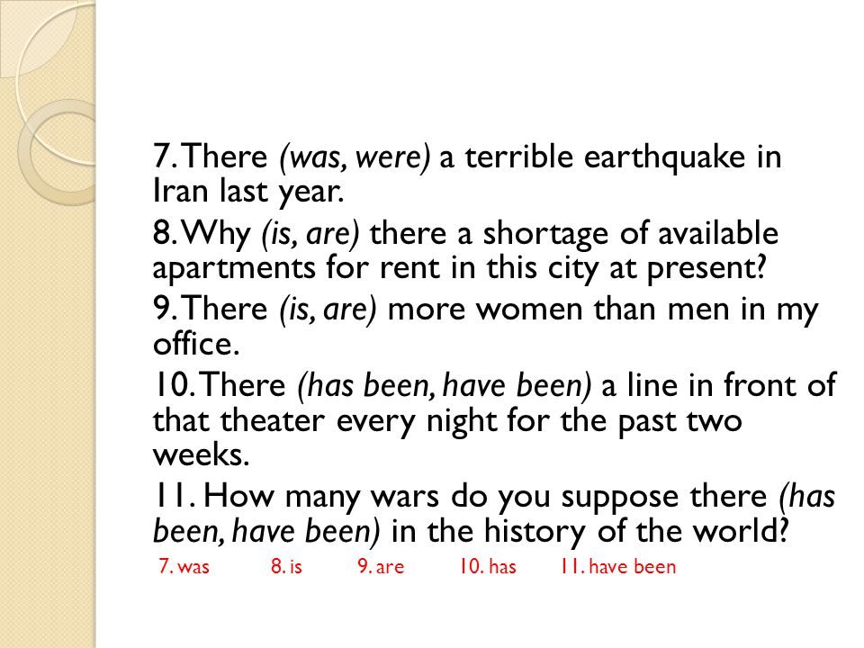 7. There (was, were) a terrible earthquake in Iran last year.