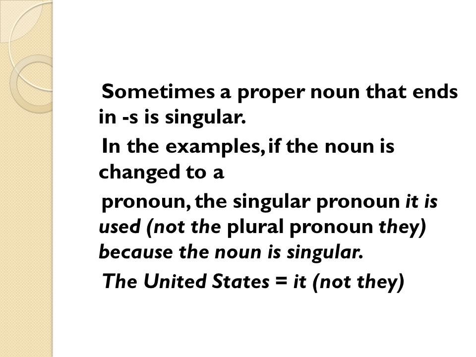 Sometimes a proper noun that ends in -s is singular