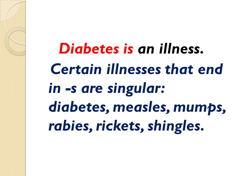 Diabetes is an illness.
