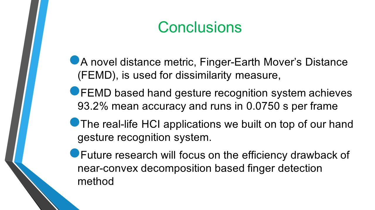 Conclusions A novel distance metric, Finger-Earth Mover's Distance (FEMD), is used for dissimilarity measure,