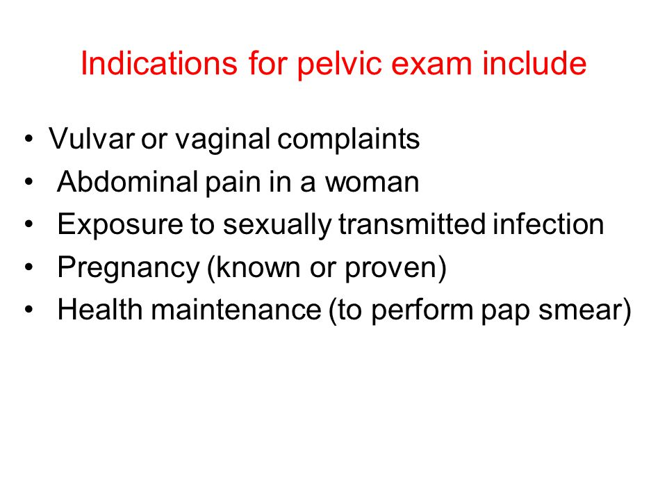 Indications for pelvic exam include