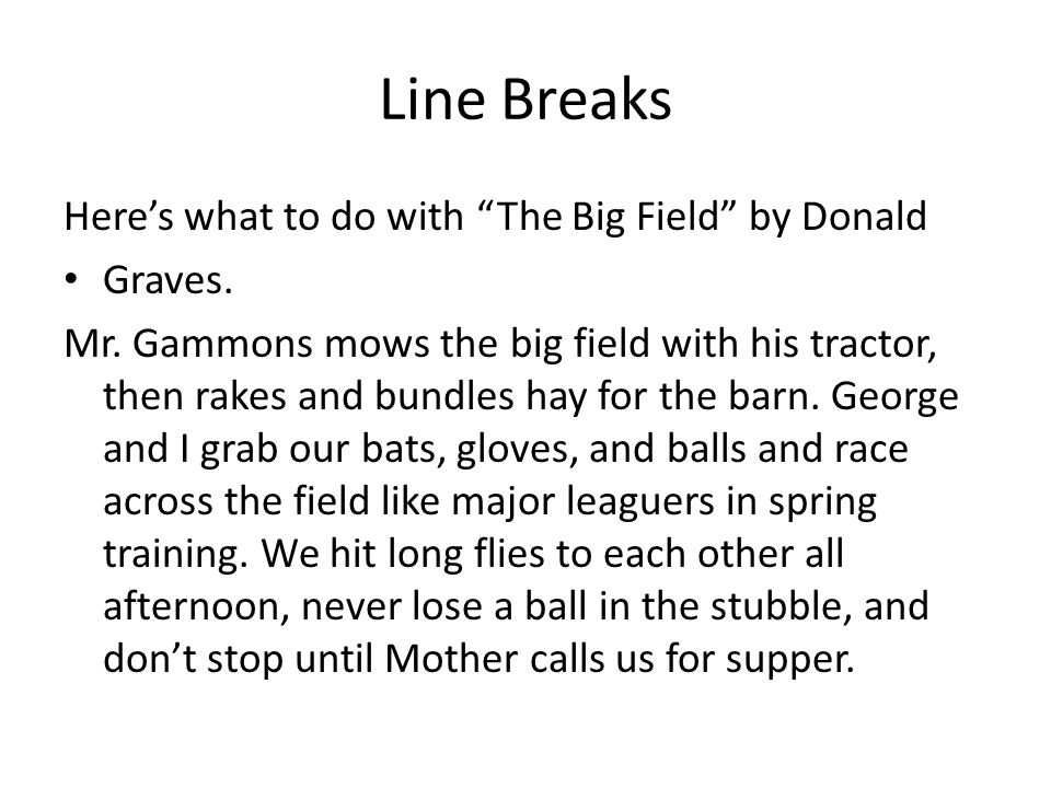 Line Breaks Here's what to do with The Big Field by Donald Graves.