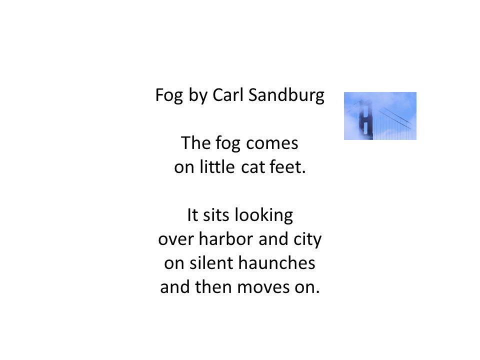 Fog by Carl Sandburg The fog comes on little cat feet
