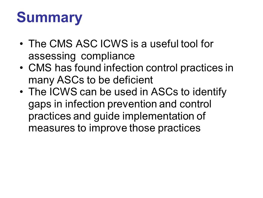 Summary The CMS ASC ICWS is a useful tool for assessing compliance