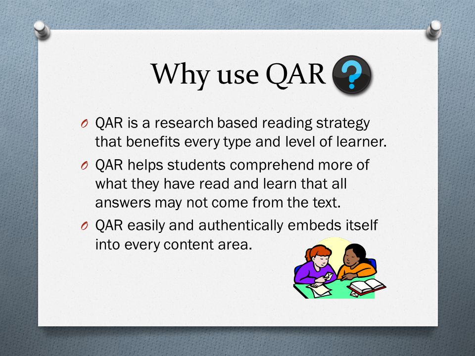 Why use QAR QAR is a research based reading strategy that benefits every type and level of learner.