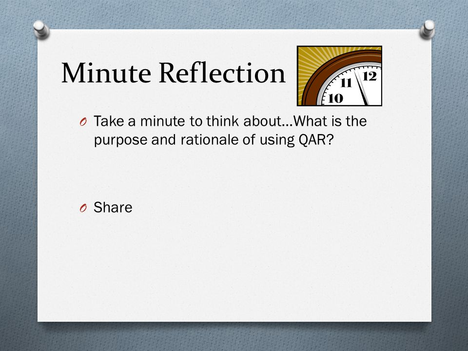 Minute Reflection Take a minute to think about…What is the purpose and rationale of using QAR.