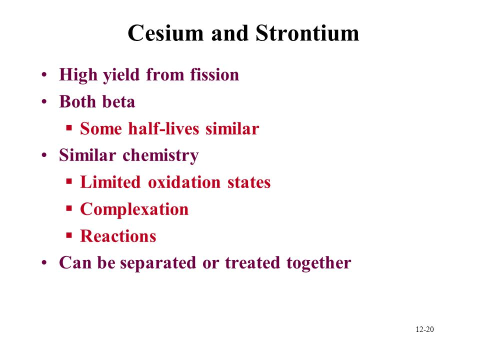 Cesium and Strontium High yield from fission Both beta