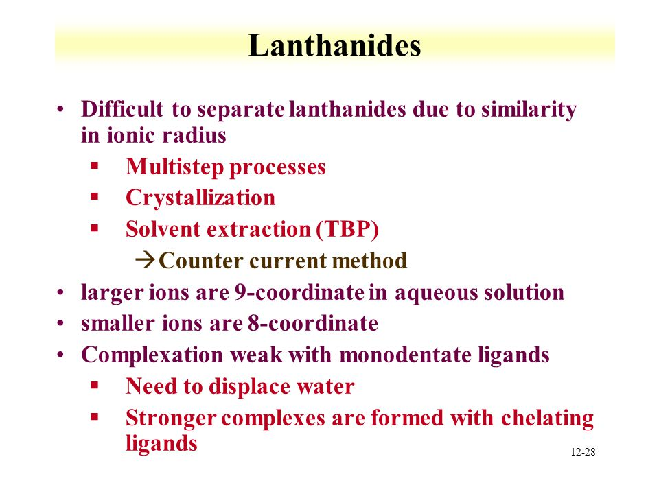 Lanthanides Difficult to separate lanthanides due to similarity in ionic radius. Multistep processes.