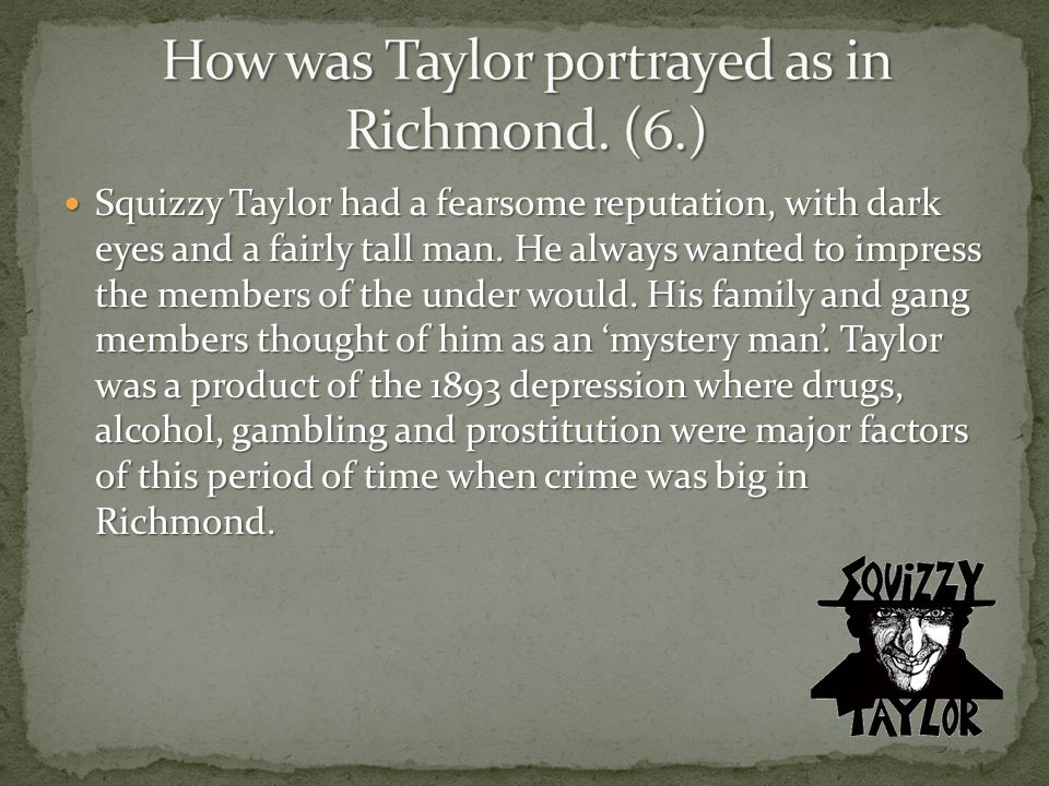 How was Taylor portrayed as in Richmond. (6.)