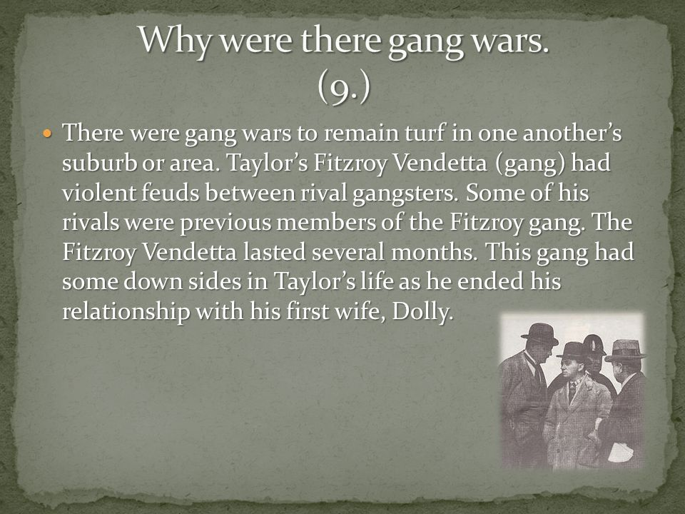 Why were there gang wars. (9.)
