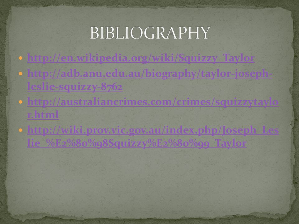 BIBLIOGRAPHY http://en.wikipedia.org/wiki/Squizzy_Taylor