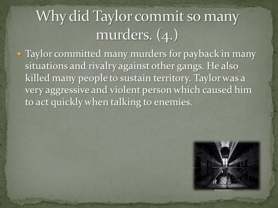 Why did Taylor commit so many murders. (4.)