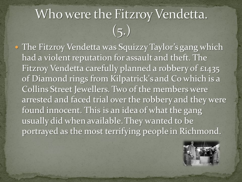 Who were the Fitzroy Vendetta. (5.)
