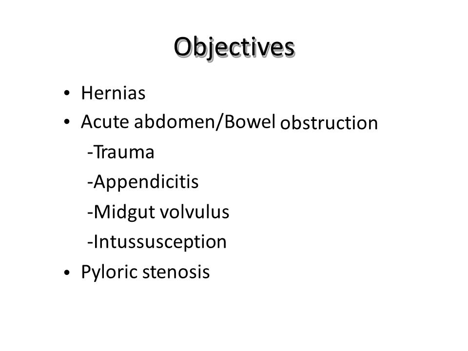 Objectives Hernias obstruction • Acute abdomen/Bowel -Trauma