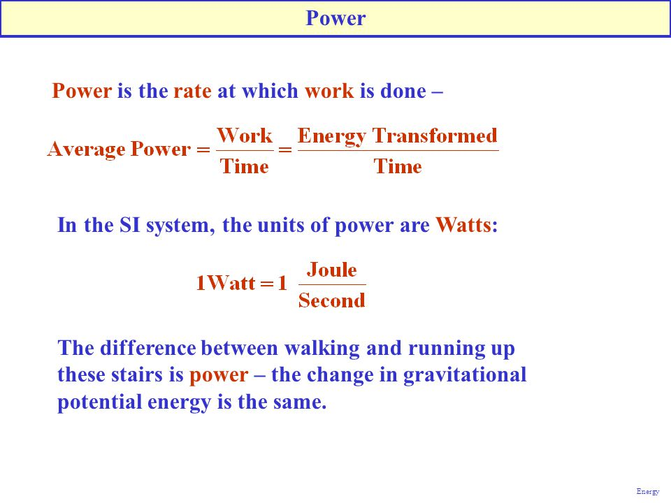 Power is the rate at which work is done –