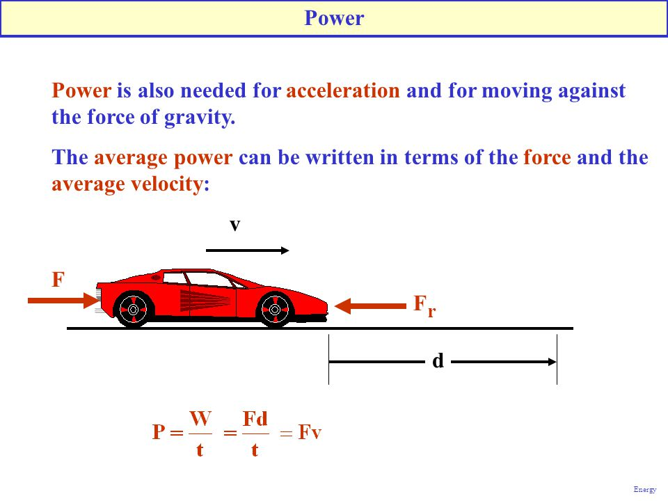 Power Power is also needed for acceleration and for moving against the force of gravity.