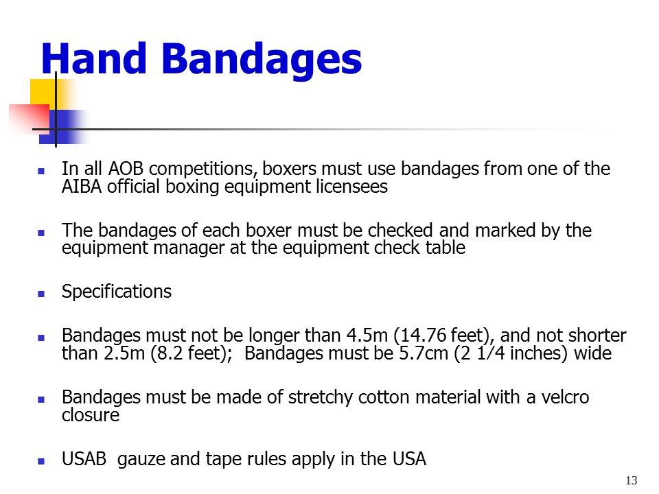 Hand Bandages In all AOB competitions, boxers must use bandages from one of the AIBA official boxing equipment licensees.
