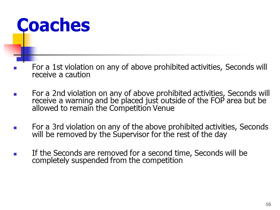 Coaches For a 1st violation on any of above prohibited activities, Seconds will receive a caution.