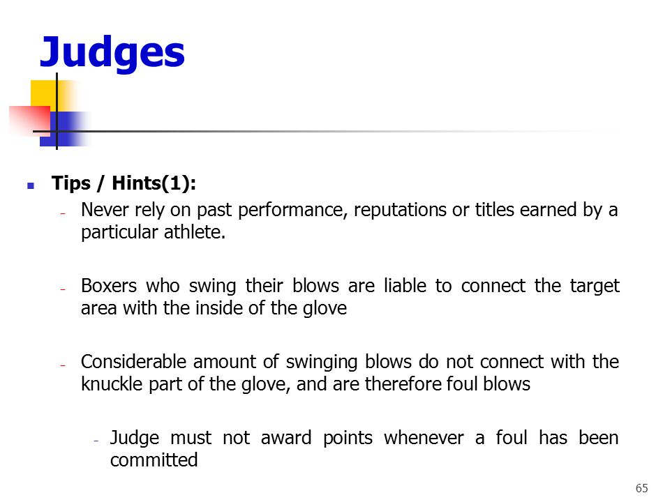 Judges Tips / Hints(1): Never rely on past performance, reputations or titles earned by a particular athlete.