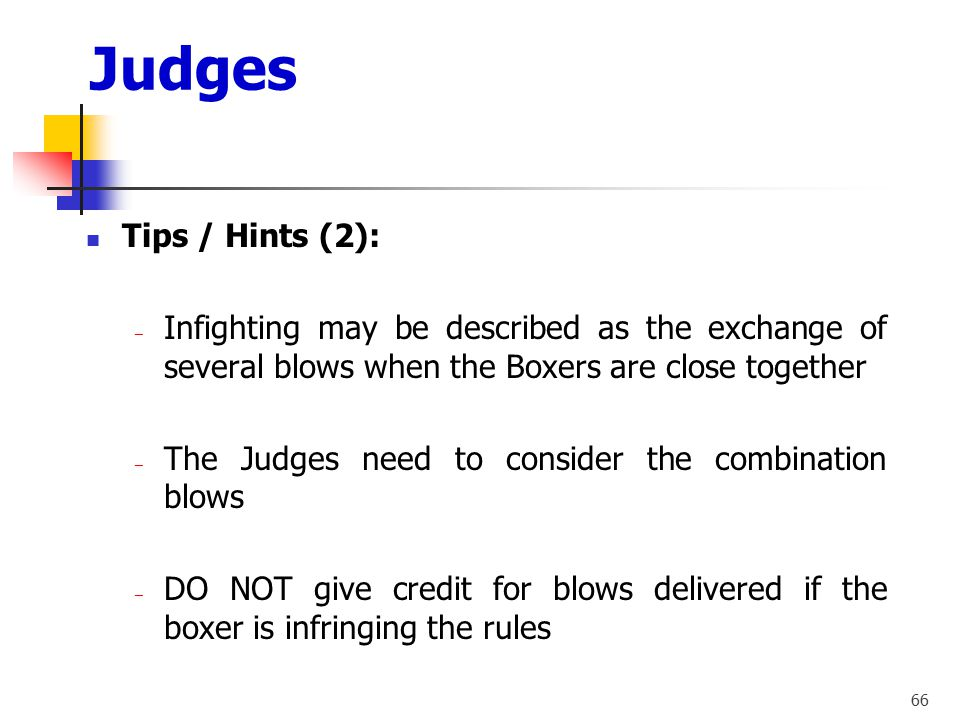 Judges Tips / Hints (2): Infighting may be described as the exchange of several blows when the Boxers are close together.
