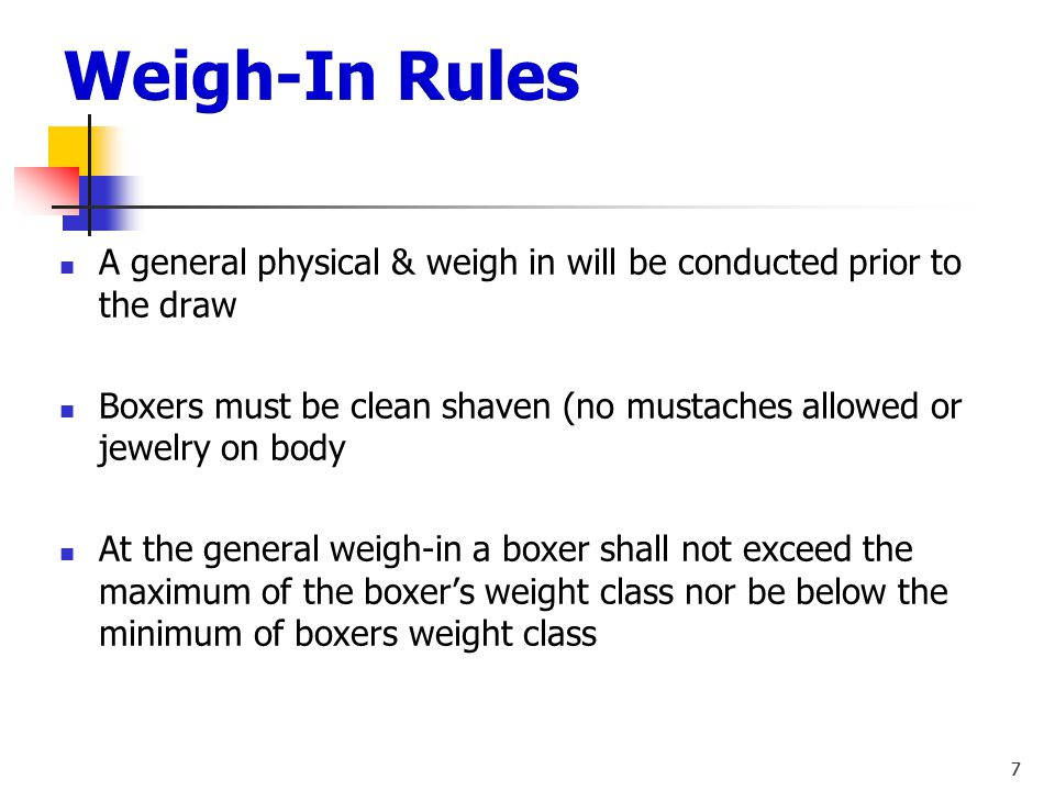 Weigh-In Rules A general physical & weigh in will be conducted prior to the draw.
