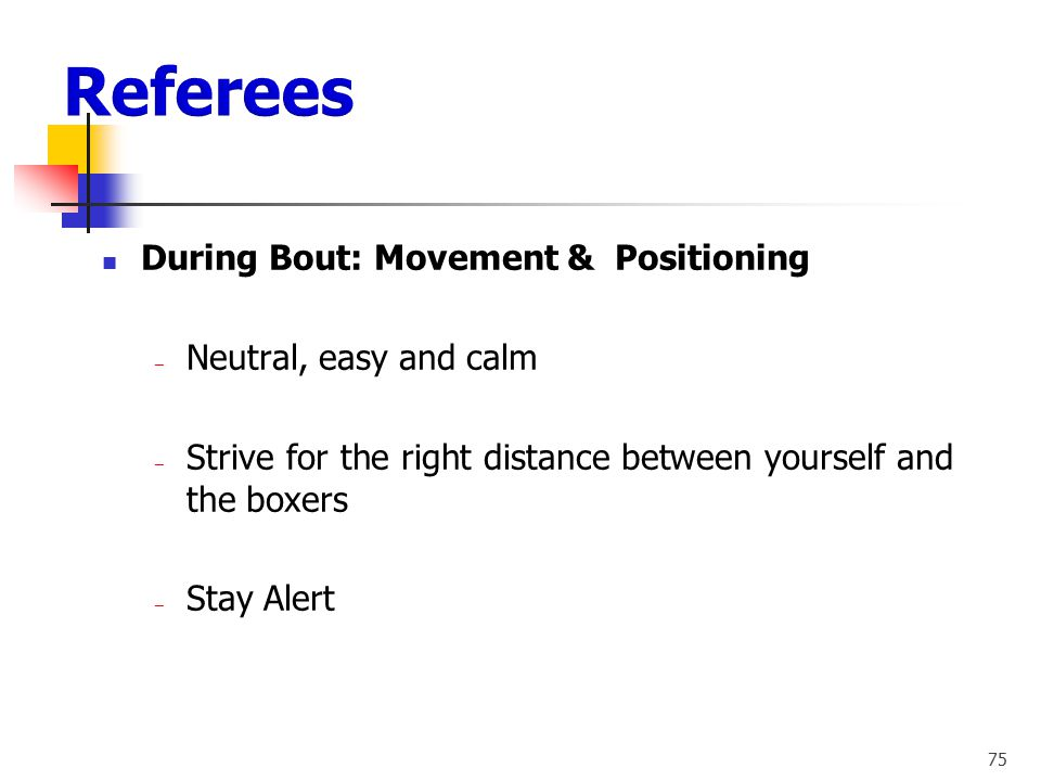 Referees During Bout: Movement & Positioning Neutral, easy and calm