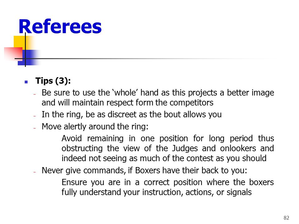 Referees Tips (3): Be sure to use the 'whole' hand as this projects a better image and will maintain respect form the competitors.