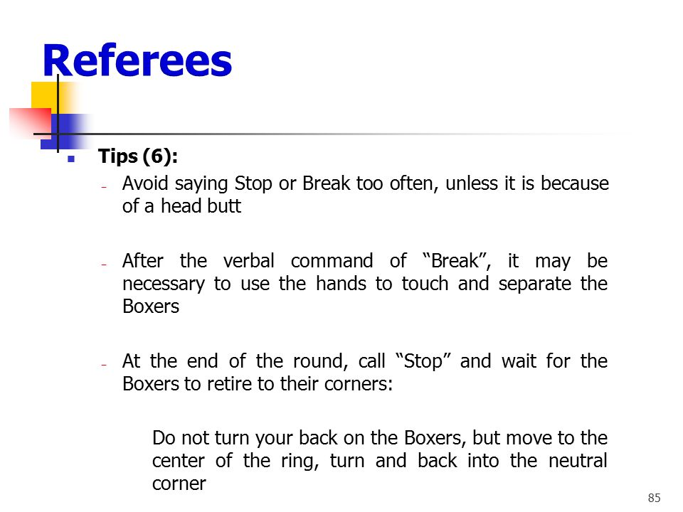 Referees Tips (6): Avoid saying Stop or Break too often, unless it is because of a head butt.