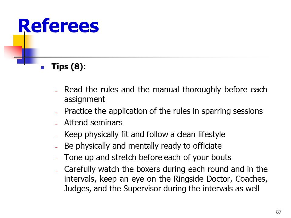 Referees Tips (8): Read the rules and the manual thoroughly before each assignment. Practice the application of the rules in sparring sessions.