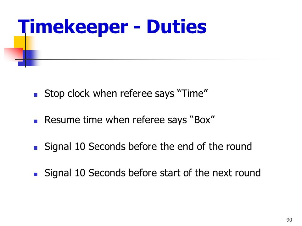 Timekeeper - Duties Stop clock when referee says Time