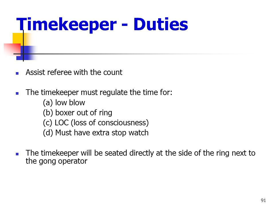 Timekeeper - Duties Assist referee with the count