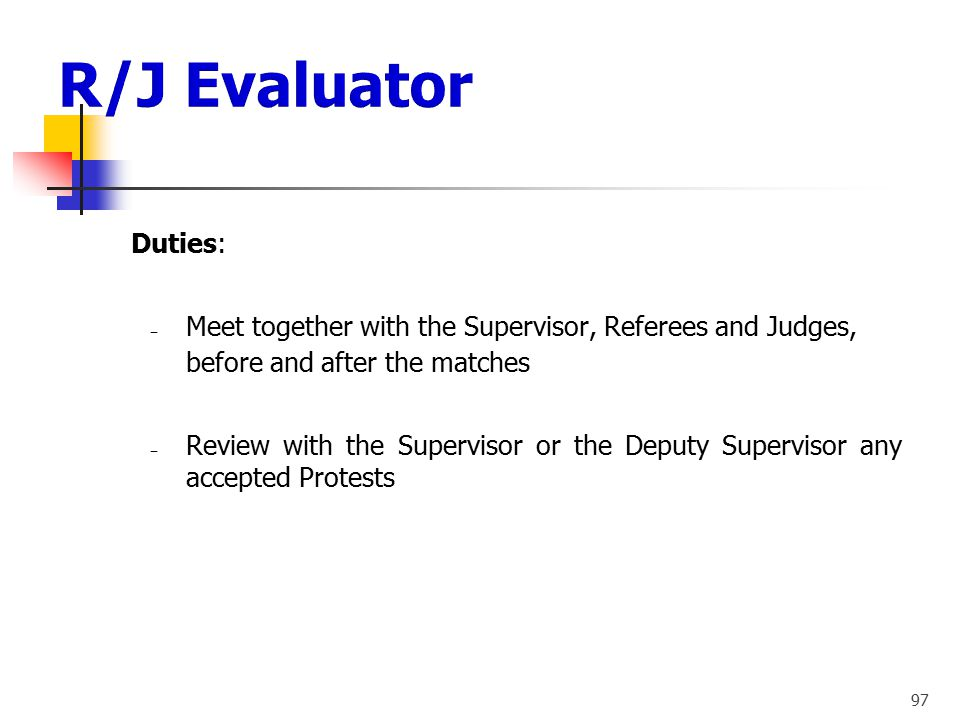 R/J Evaluator Duties: Meet together with the Supervisor, Referees and Judges, before and after the matches.