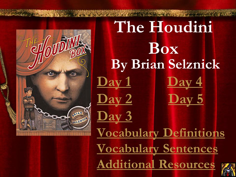 The Houdini Box By Brian Selznick Day 1 Day 4 Day 2 Day 5 Day 3