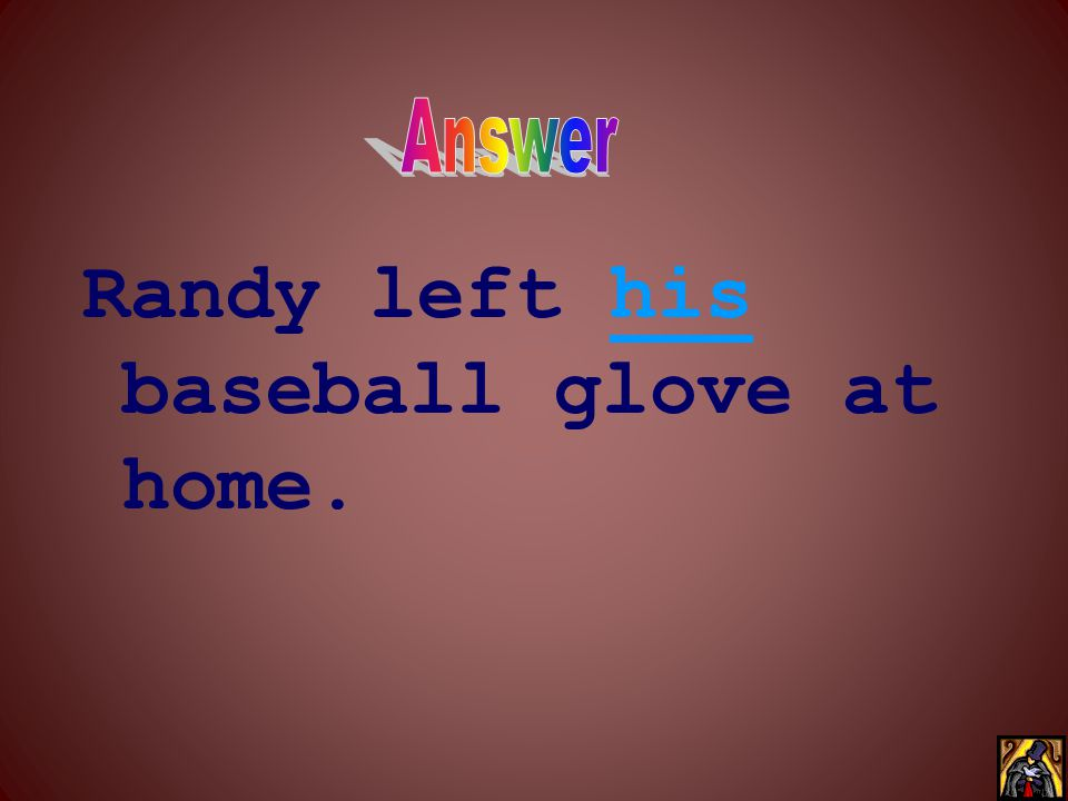 Randy left his baseball glove at home.